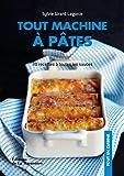 Tout machine à pâtes : 30 recettes à toutes les sauces
