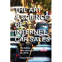 The Art & Science Of Internet Car Sales: Understanding How To Communicate And Sell New & Used Cars & Trucks In The New Electronic Marketplace