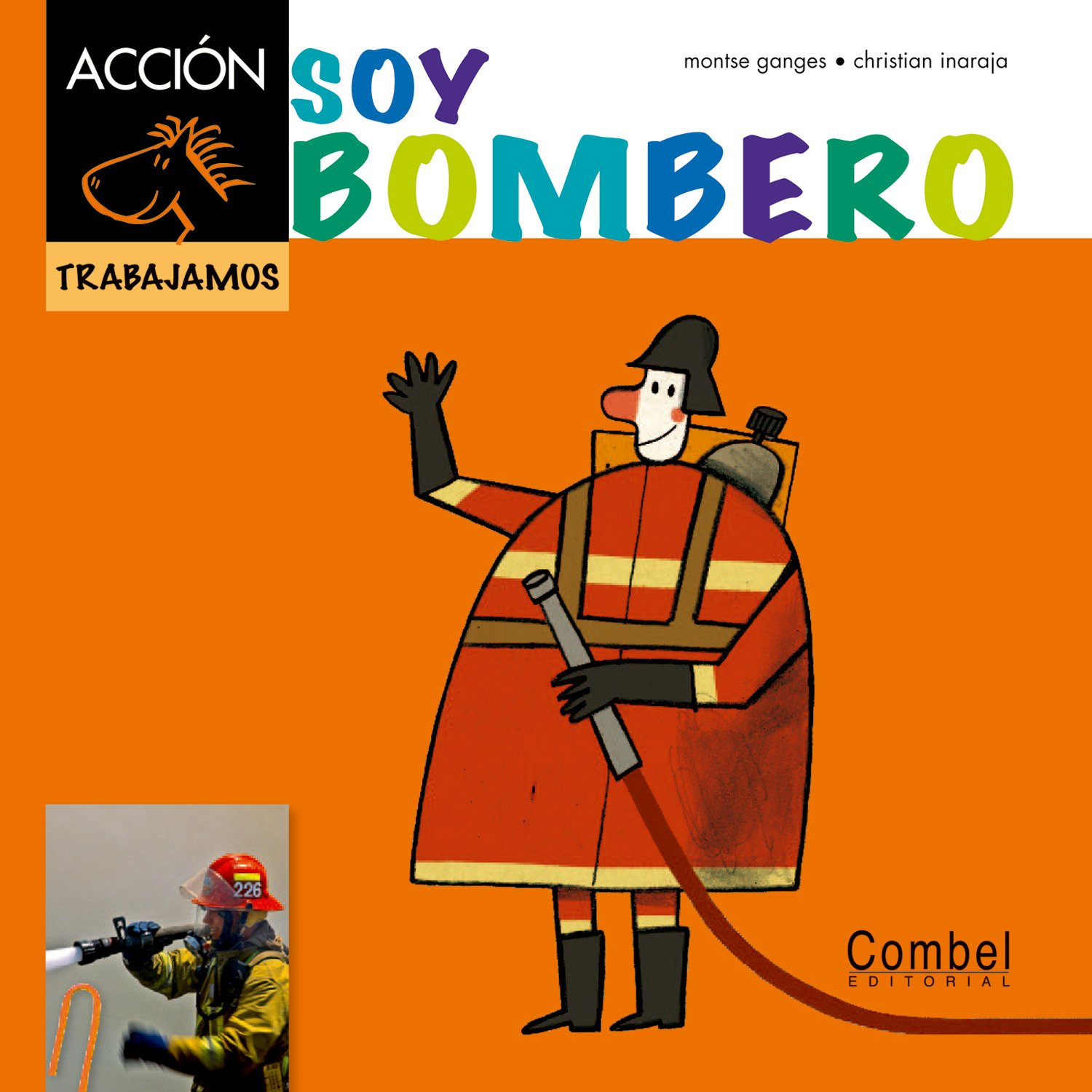 Soy bombero (Caballo alado ACCIÓN) (Spanish Edition): Montse Ganges, Christian Inaraja: 9788498257434: Amazon.com: Books