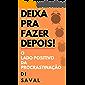 DEIXA PARA FAZER DEPOIS!: O lado positivo da PROCRASTINAÇÃO