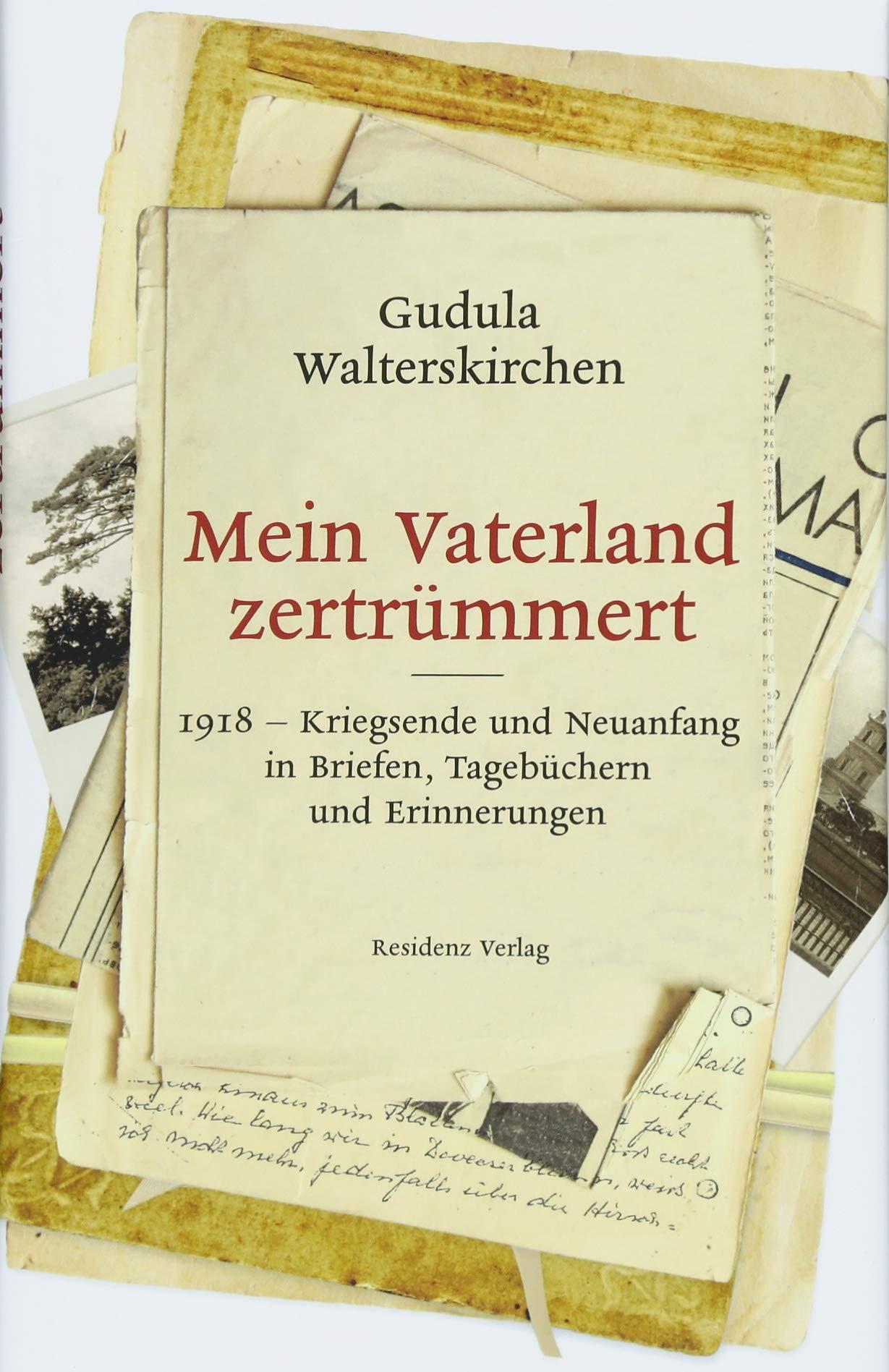 Mein Vaterland zertrümmert: 1918-Kriegsende und Neuanfang in Briefen, Tagbüchern und Erinnerungen