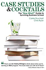 """Case Studies & Cocktails: The """"Now What?"""" Guide to Surviving Business School Kindle Edition"""