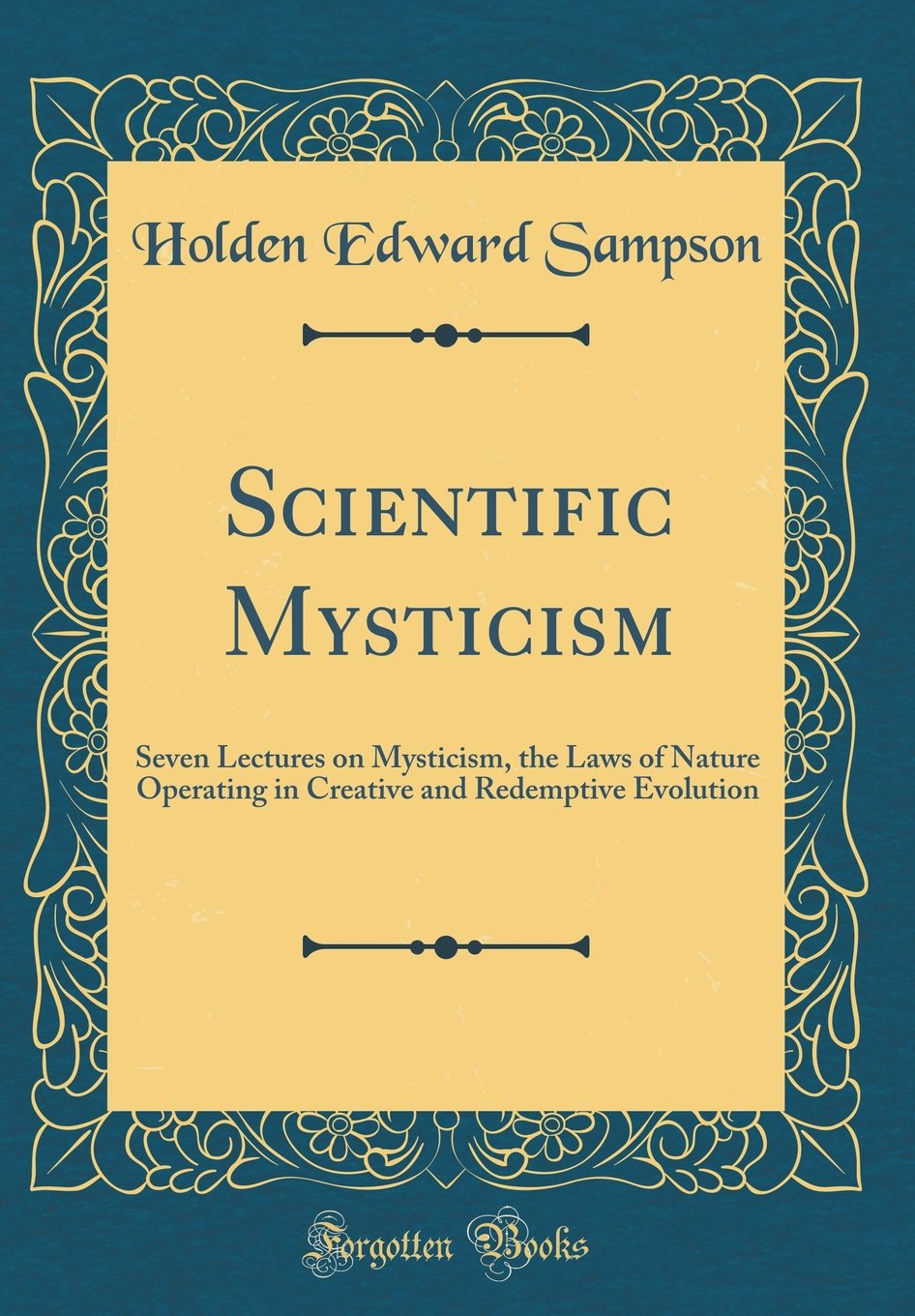 Download Scientific Mysticism: Seven Lectures on Mysticism, the Laws of Nature Operating in Creative and Redemptive Evolution (Classic Reprint) ebook