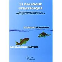 Le dialogue stratégique : Communiquer en persuadant : techniques avancées de changement