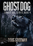 Ghost Dog (Zombie Dog Series Book 4)
