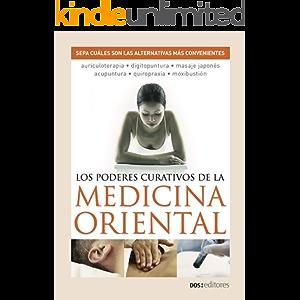 LOS PODERES CURATIVOS DE LA MEDICINA ORIENTAL: sepa cuáles son las alternativas más convenientes (Spanish Edition)