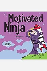 Motivated Ninja: A Social, Emotional Learning Book for Kids About Motivation (Ninja Life Hacks 56) Kindle Edition