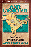 Amy Carmichael: Rescuer of Precious Gems (Christian Heroes: Then & Now)