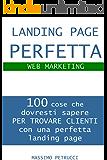 Landing Page Perfetta - 100 cose che dovresti sapere per trovare nuovi clienti [Web Marketing]