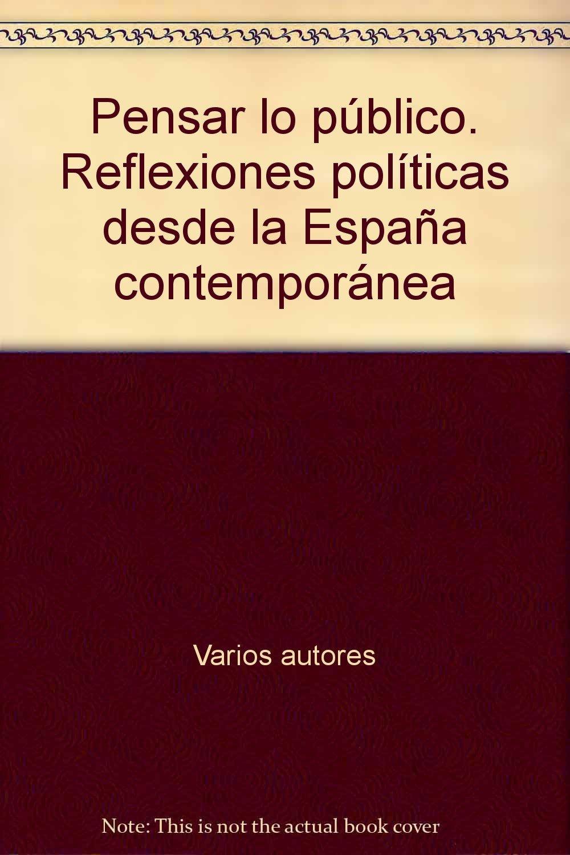 Pensar lo público. Reflexiones políticas desde la España Contemporánea.: Amazon.es: Francisco Colom González (Ed.): Libros