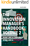 The Innovation Manager's Handbook: Volume 2: Float like a corporate, sting like a startup