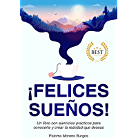 ¡Felices sueños!: Un libro con ejercicios prácticos para conocerte y crear la realidad que deseas (Spanish Edition)