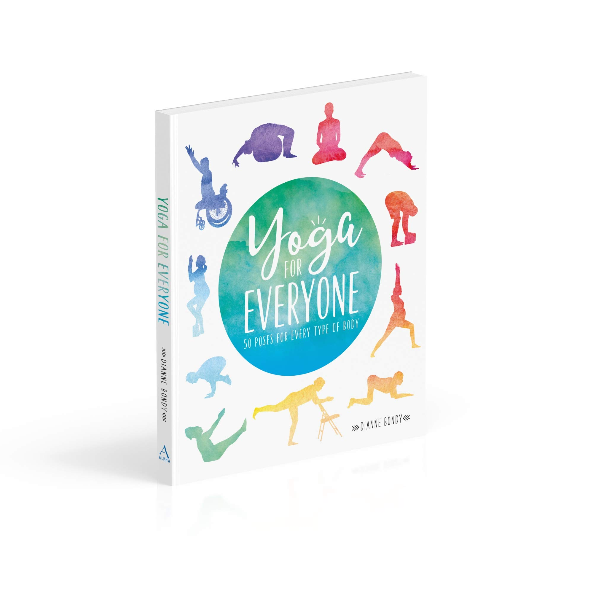 Yoga For Everyone 50 Poses For Every Type Of Body Bondy Dianne 9781465480774 Amazon Com Books