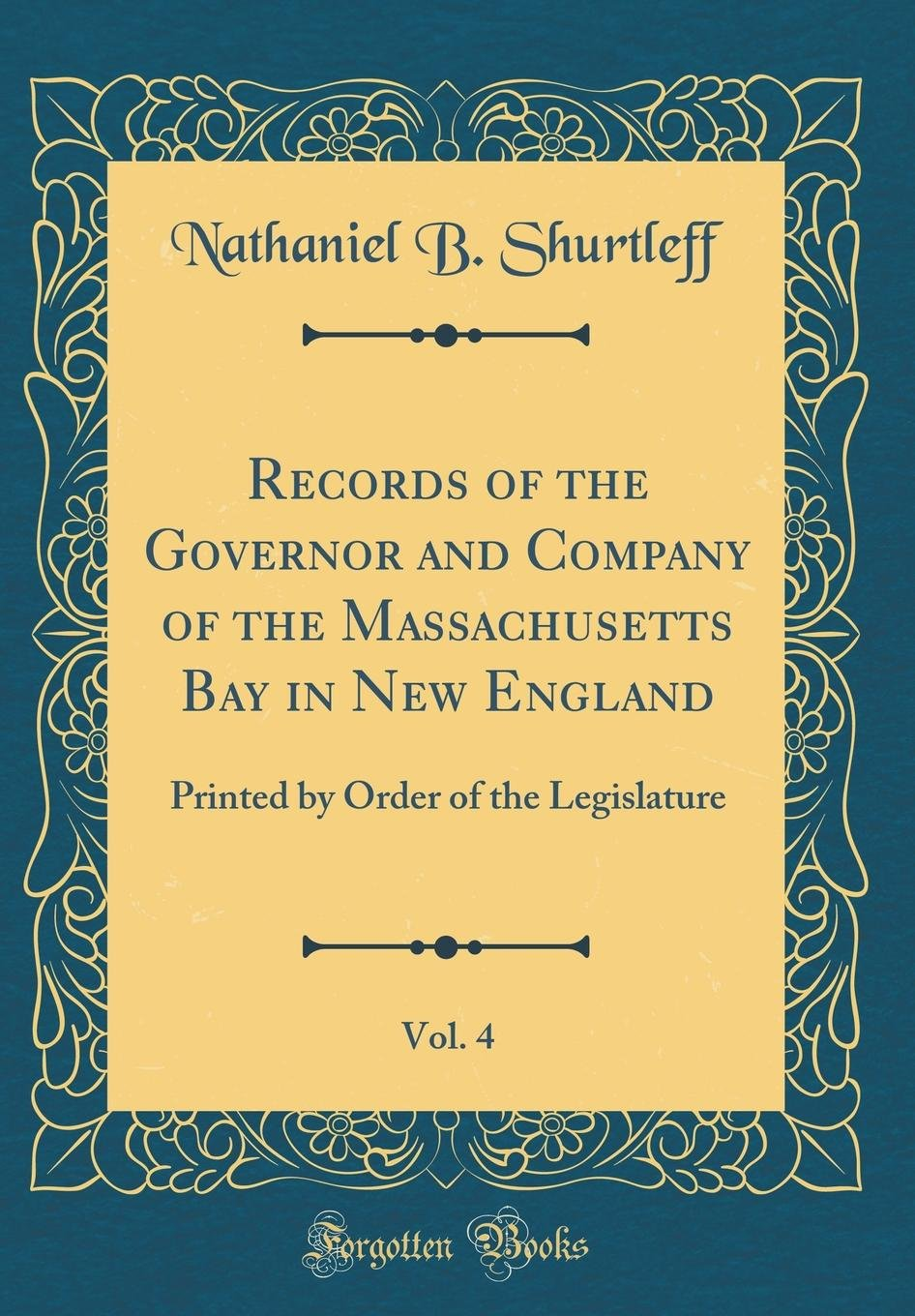 Download Records of the Governor and Company of the Massachusetts Bay in New England, Vol. 4: Printed by Order of the Legislature (Classic Reprint) ePub fb2 book