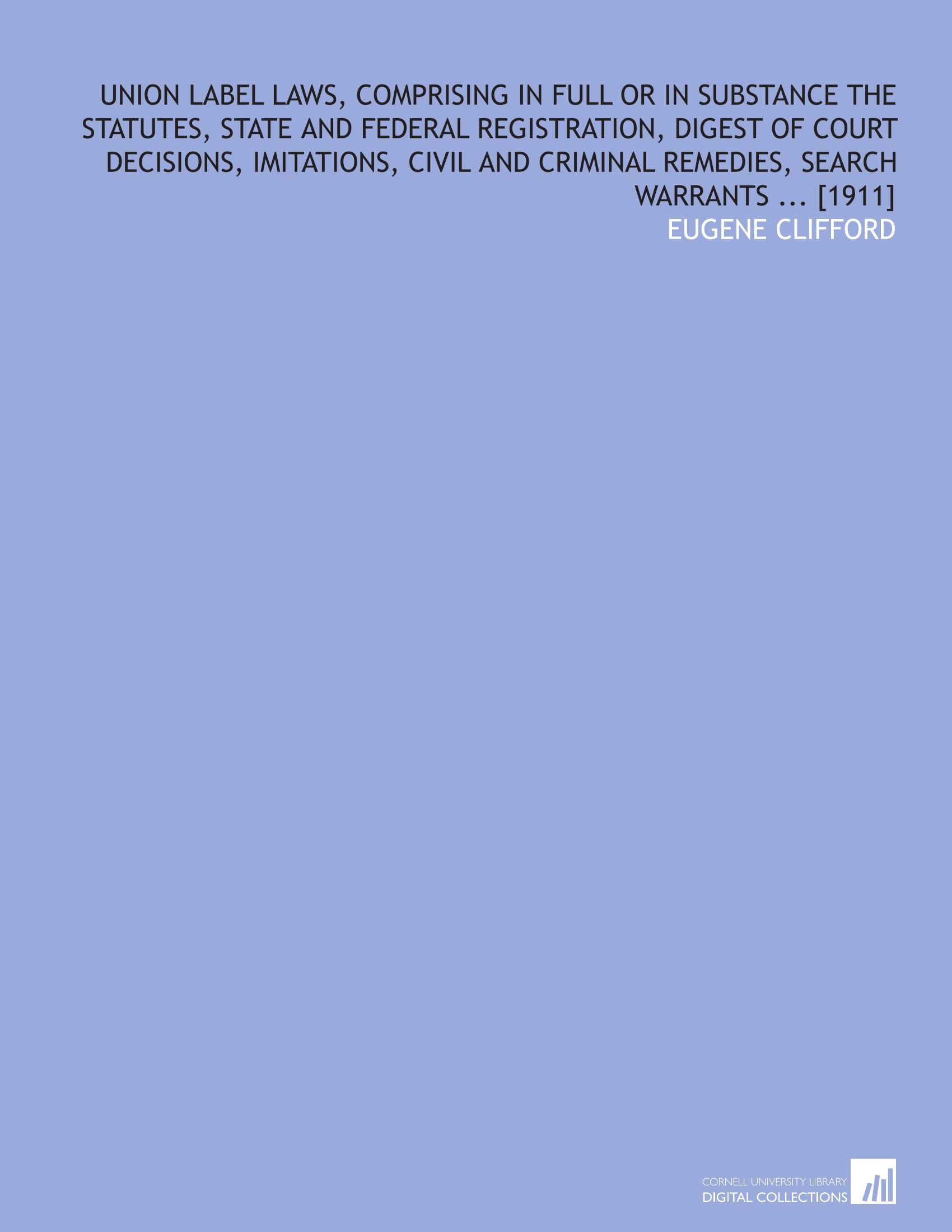Read Online Union label laws, comprising in full or in substance the statutes, state and federal registration, digest of court decisions, imitations, civil and criminal remedies, search warrants ... [1911] pdf epub