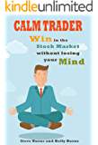 Calm Trader: Win in the Stock Market without Losing Your Mind (English Edition)