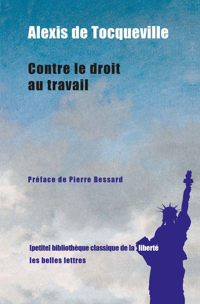 Contre le droit au travail Broché – 14 septembre 2015 Alexis de Tocqueville Pierre Bessard Les Belles Lettres 225139060X