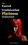 The Forced Feminization Platinum Collection: 10 Sizzling Accounts of Male-to-Female Transformation