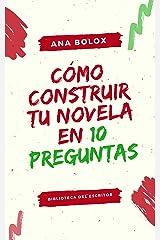 Cómo construir tu novela en 10 preguntas: Biblioteca del escritor (Spanish Edition) Kindle Edition