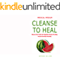 MEDICAL MEDIUM CLEANSE TO HEAL: Discover how fruits and vegetable cleanse the body, prevent and heals the body