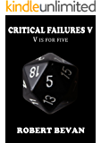 Critical Failures V (Caverns and Creatures Book 5)
