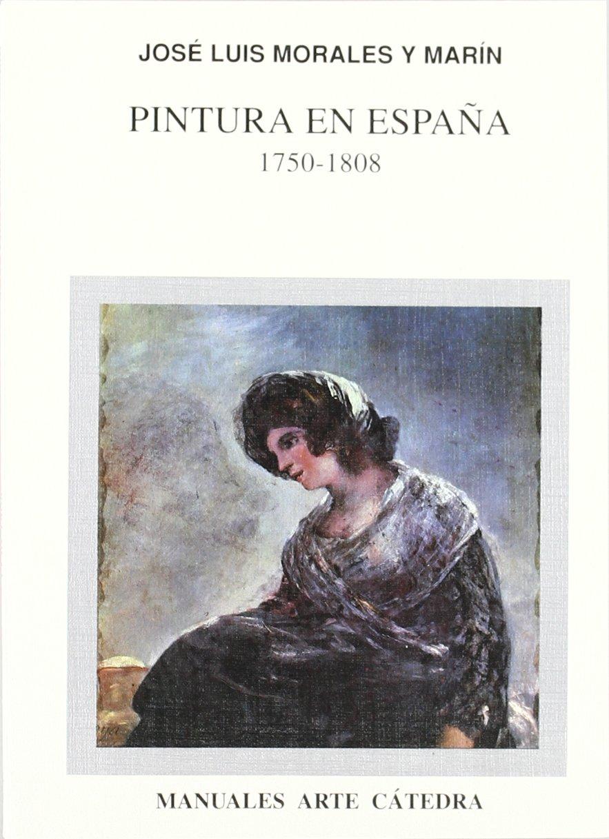 Pintura en España, 1750-1808 (Manuales Arte Cátedra): Amazon.es: Morales y Marín, José Luis: Libros