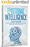 Emotional Intelligence: 30 Day Challenge - A Step by Step Guide to Mastering your Social Skills, Relationships and Boost your EQ: (Social skills, NLP, Body Language, Anger Management, Communication)