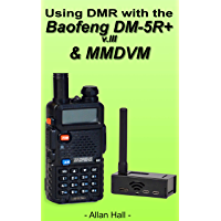 Using DMR with the Baofeng DM-5R+ v.III & MMDVM: Learn how to use the cheapest way to get into digital mobile radio, fast and easy! (English Edition)