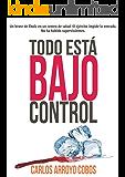 Todo está bajo control (Spanish Edition)