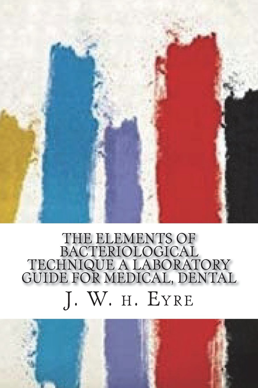 Read Online The Elements of Bacteriological Technique A Laboratory Guide for Medical, Dental pdf