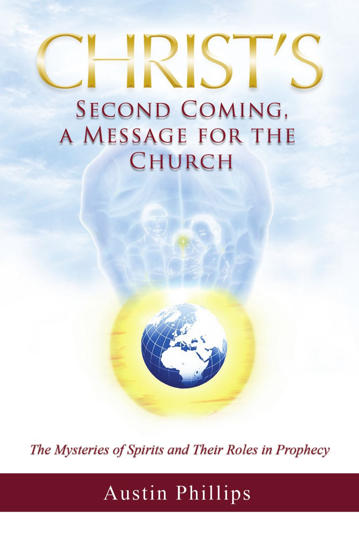 Christ Second Coming, a Message for the Church: The Mysteries of Spirits and Their Roles in Prophecy pdf
