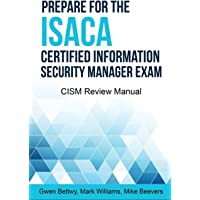 Prepare for the ISACA Certified Information Security Manager Exam: CISM Review Manual