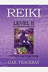 REIKI, Usui & Tibetan, Level II Certification Manual, Practitioner Level Energy Healing Paperback