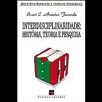 Interdisciplinaridade: História, teoria e pesquisa