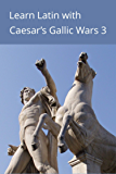 Learn Latin with Caesar's Gallic Wars 3