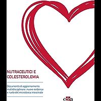 Nutraceutici e colesterolemia: Documento di aggiornamento multidisciplinare: nuove evidenze e ruolo del microbiota intestinale (Italian Edition)