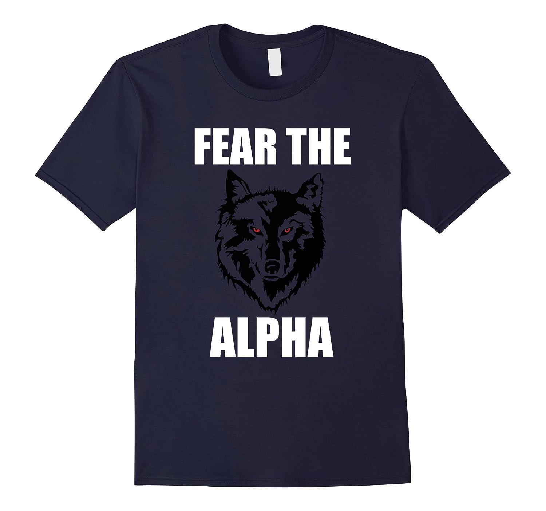 Fear The Alpha T Shirt  Alpha Wolf T Shirt-TH