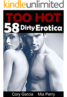 EROTICA: Too Hot: 58 Dirty Erotica Adult Short Stories Full of Free Lust and