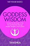 Goddess Wisdom: Connect to the Power of the Sacred Feminine through Ancient Wisdom and Practices (Hay House Basics)
