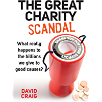 The Great Charity Scandal: What really happens to the billions we give to good causes? (Kindle Single)