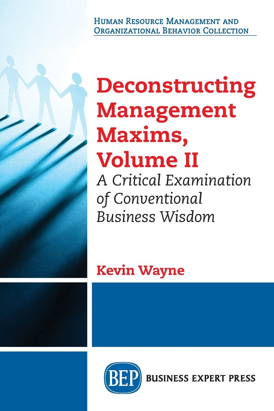 Download Deconstructing Management Maxims, Volume II: A Critical Examination of Conventional Business Wisdom PDF