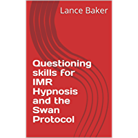Questioning skills for  IMR Hypnosis  and the Swan Protocol