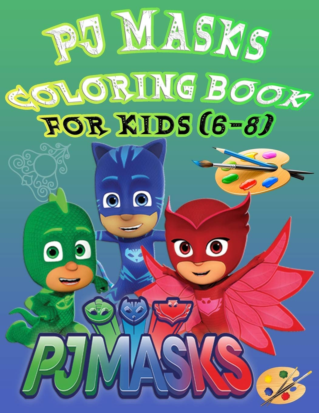 PJ MASK COLORING BOOK FOR KIDS 6-8 : Great coloring book for ...