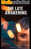 The Late Awakening