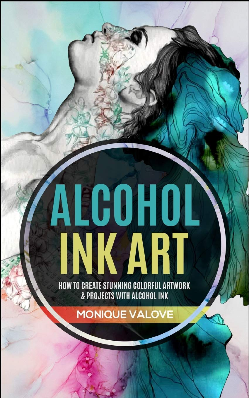 Alcohol Ink Art  How To Create Stunning Colorful Artwork And Projects With Alcohol Ink