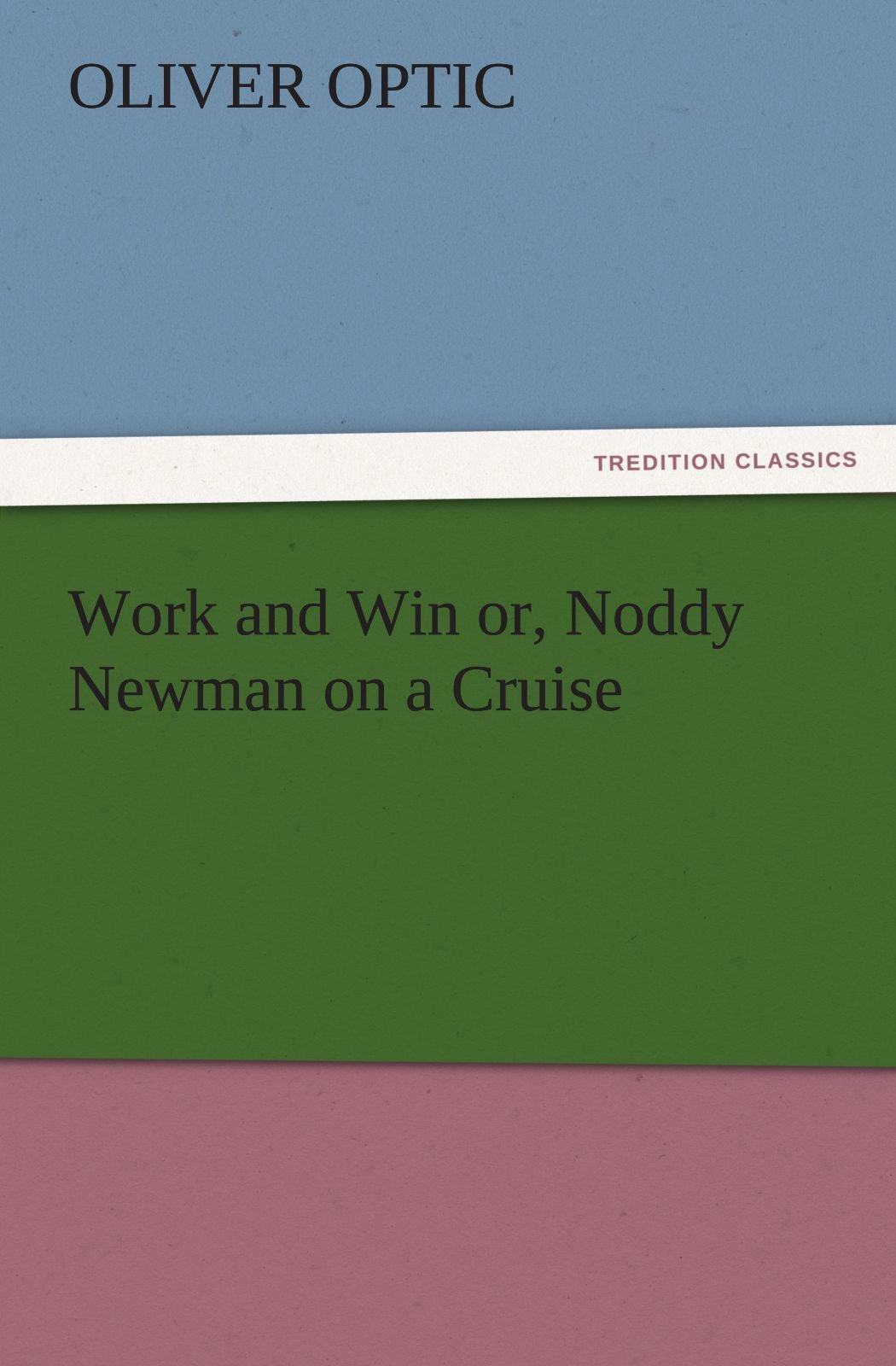 Work and Win or, Noddy Newman on a Cruise (TREDITION CLASSICS) pdf