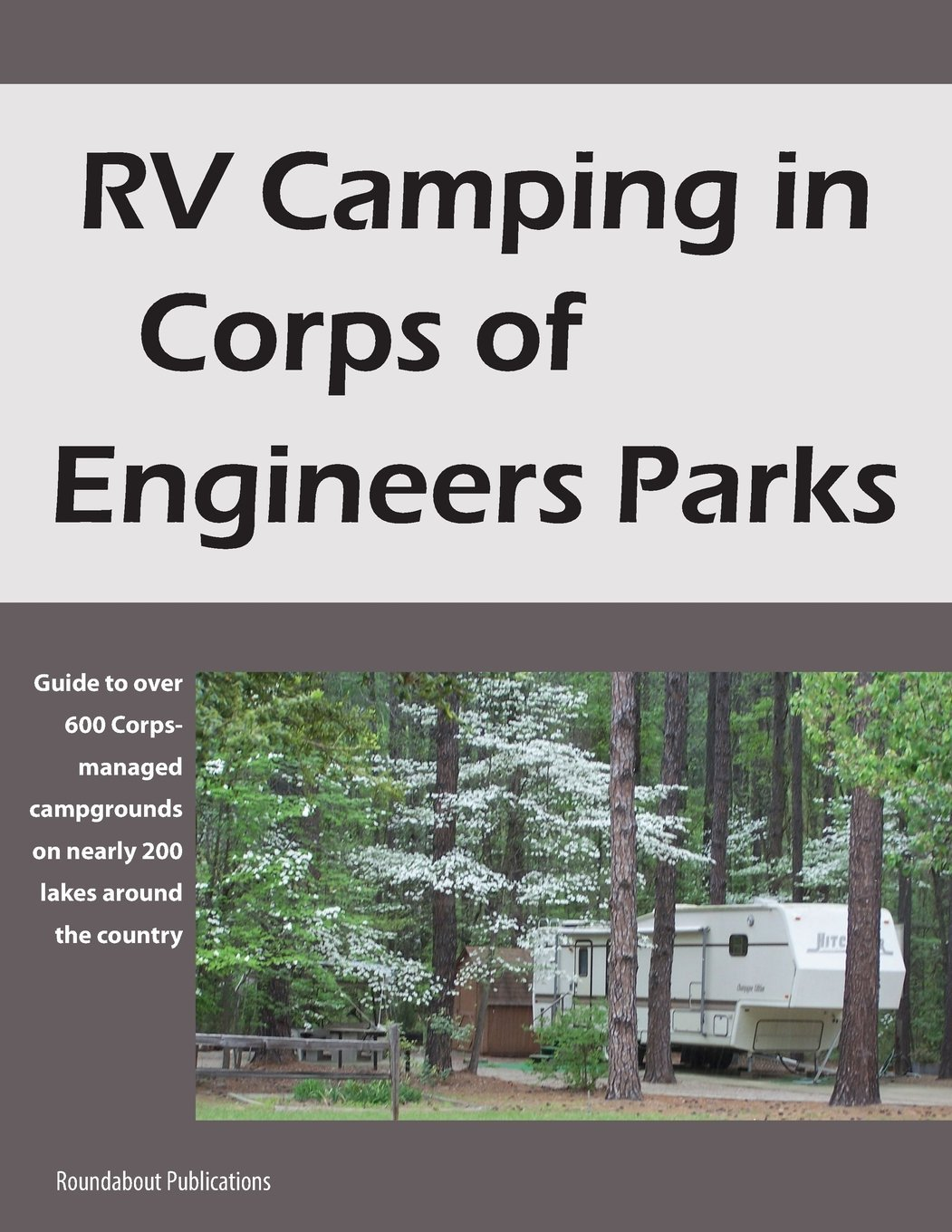 RV Camping in Corps of Engineers Parks: Guide to over 600 Corps-managed  campgrounds on nearly 200 lakes around the country: Roundabout  Publications: ...