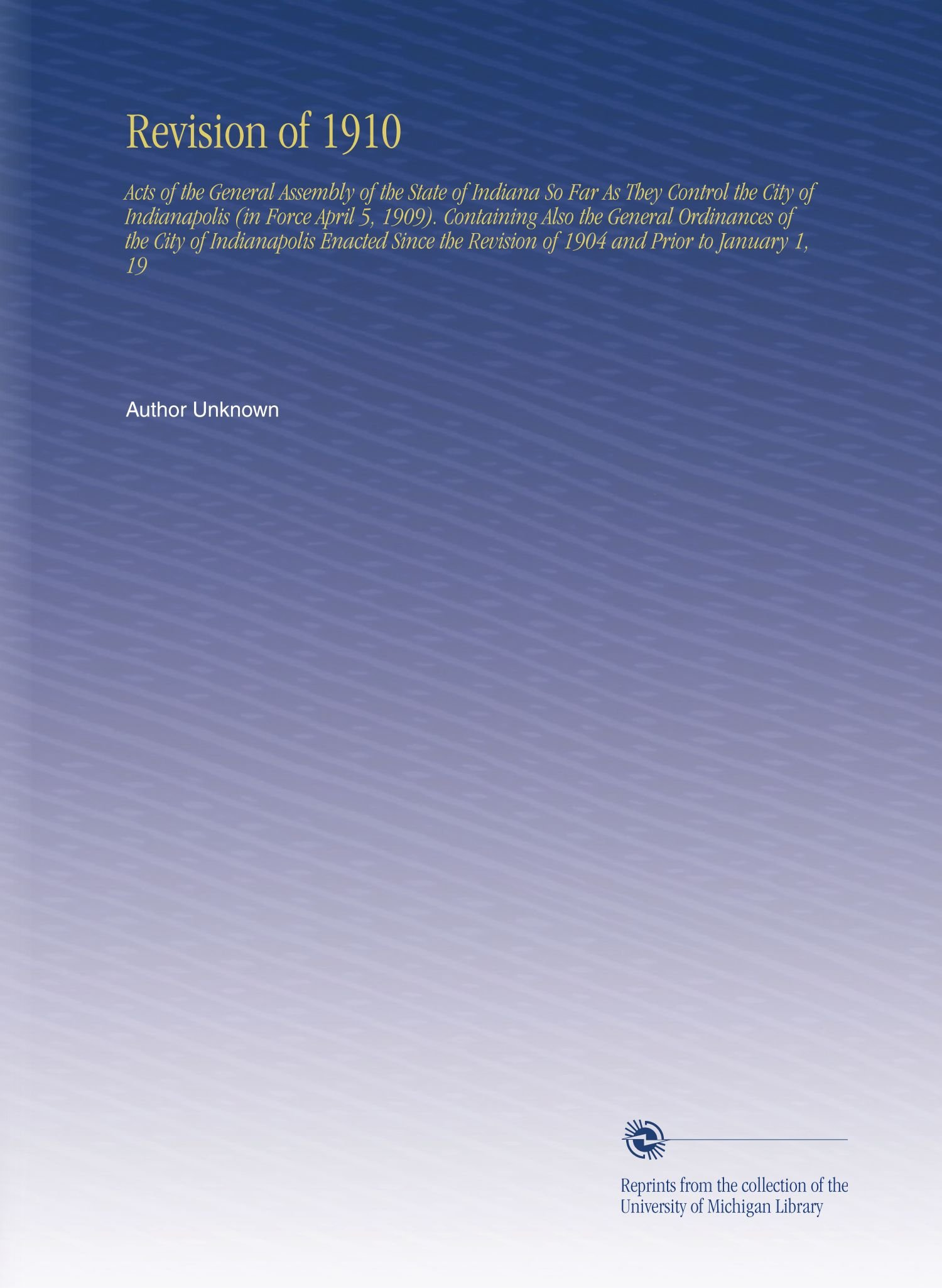 Revision of 1910: Acts of the General Assembly of the State of Indiana So Far As They Control the City of Indianapolis (in Force April 5, 1909). ... Revision of 1904 and Prior to January 1, 19 pdf epub