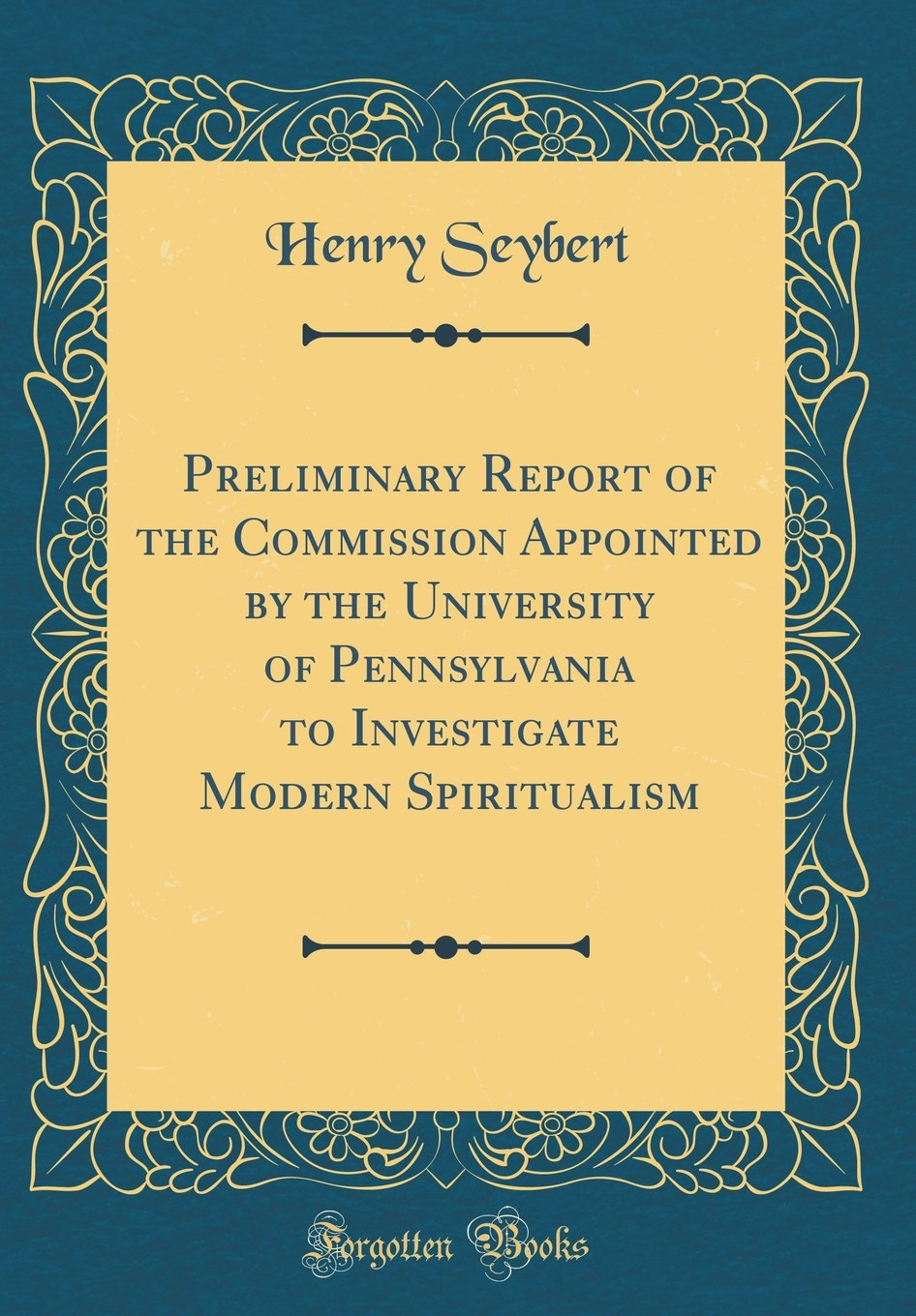 Preliminary Report of the Commission Appointed by the University of Pennsylvania to Investigate Modern Spiritualism (Classic Reprint) pdf