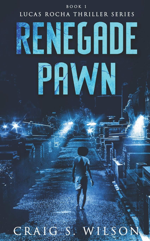 Renegade Pawn (Lucas Rocha Thriller Series): Craig S. Wilson ...